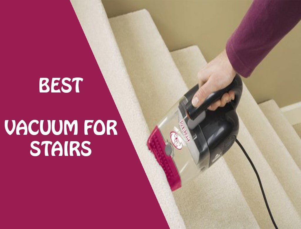 7 Best Vacuum Cleaners for Stairs Review And Buying Guides